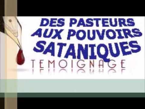TÉMOIGNAGE: DES PASTEURS AUX POUVOIRS SATANIQUES