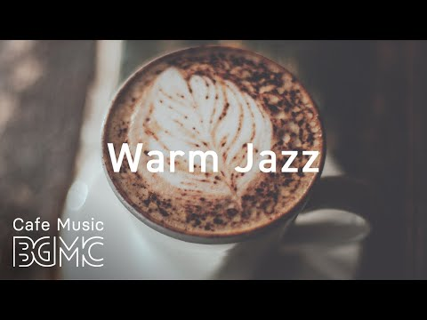 Warm Jazz - Chill Out Cafe Jazz & Bossa Nova Music - Sweet Cafe Music