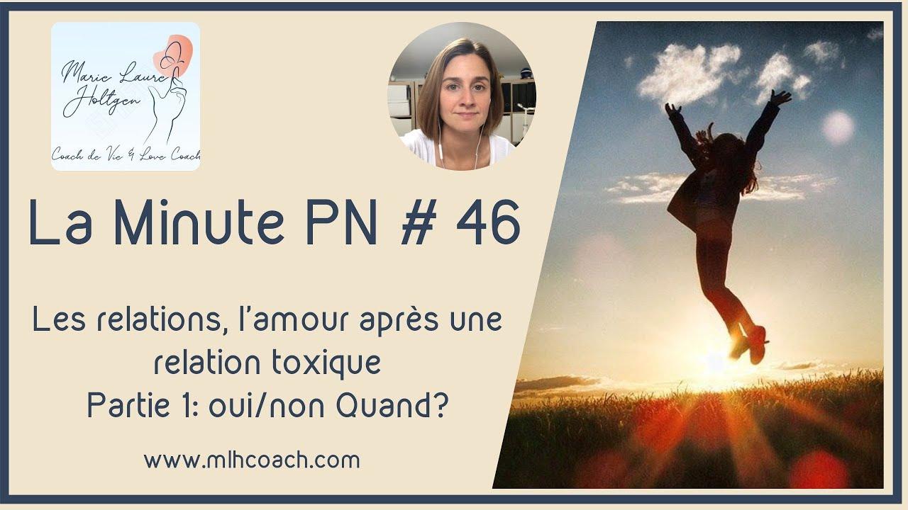 La minute PN#46: Les relations, l amour après une relation toxique ( Partie 1: oui/ non quand ?)