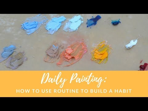 Daily Painting: How to use routine to build a painting habit