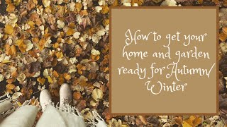 GETTING MY HOME AND GARDEN READY FOR AUTUMN/WINTER - Tanya Louise