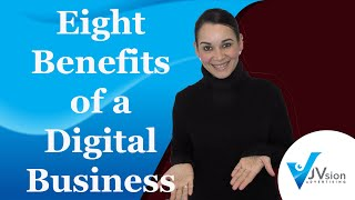 The Benefits of Digital Business - 8 Benefits of having a digital business!
