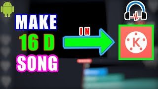 How to Make 16D song in your phone | Kinemaster|4D,8D,16D|how to make 8D audio in Android kinemaster