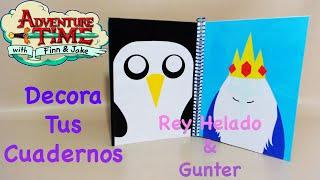 DECORA TUS CUADERNOS | REY HELADO & GUNTER | HORA DE AVENTURA | BACK TO SCHOOL - YuureYCrafts