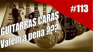 Rig on Fire - #113 - GUITARRAS CARAS VALEM O PREÇO ?