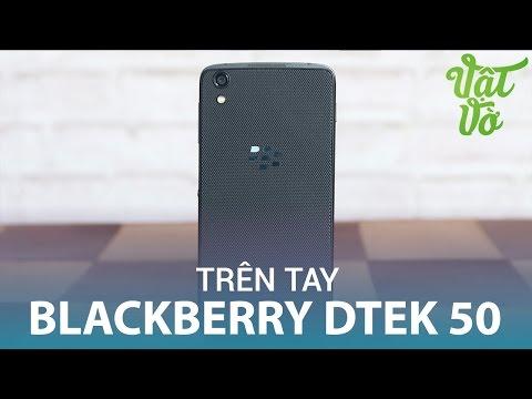 Vật Vờ| Trên tay & đánh giá nhanh Blackberry DTEK 50: camera cải tiến, màn hình đẹp