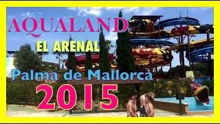 AQUALAND EL ARENAL (PALMA DE MALLORCA SPAIN) June 10,2015