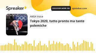 Tokyo 2020, tutto pronto ma tante polemiche