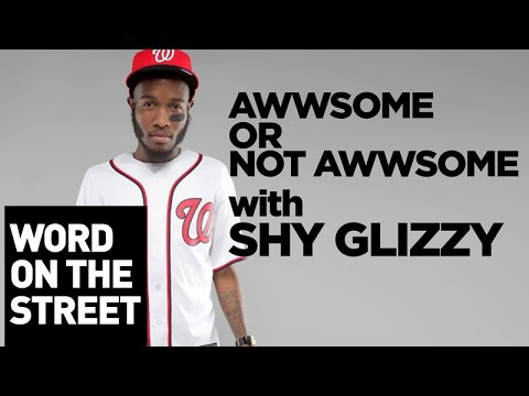 Awwsome Or Not Awesome With Shy Glizzy