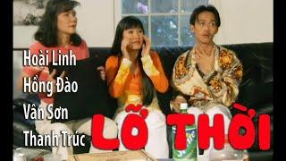 VÂN SƠN Hài Kịch | LỠ THỜI | Hoài Linh, Hồng Đào, Vân Sơn, Thanh Trúc, Yến Mai..