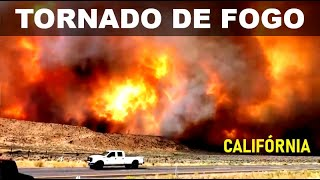 Alerta de Tornado de Fogo na Califórnia - Nova Ameaça de 2020 - Imagens Gravadas por Moradores