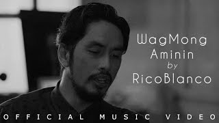 Repeat youtube video Rico Blanco - Wag Mong Aminin (Official Music Video)
