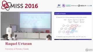 [MISS 2016] Raquel Urtasun - Learning Deep Structured Models