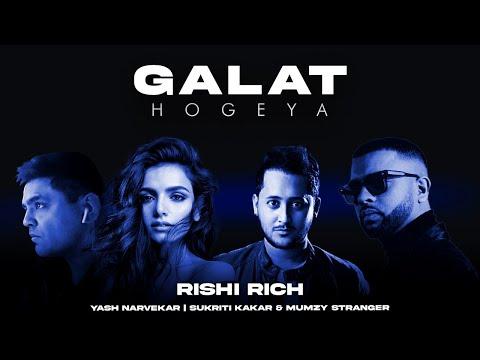 Galat Hogeya - Rishi Rich | Sukriti Kakar | Yash Narvekar | Mumzy Stranger | Kunaal Vermaa