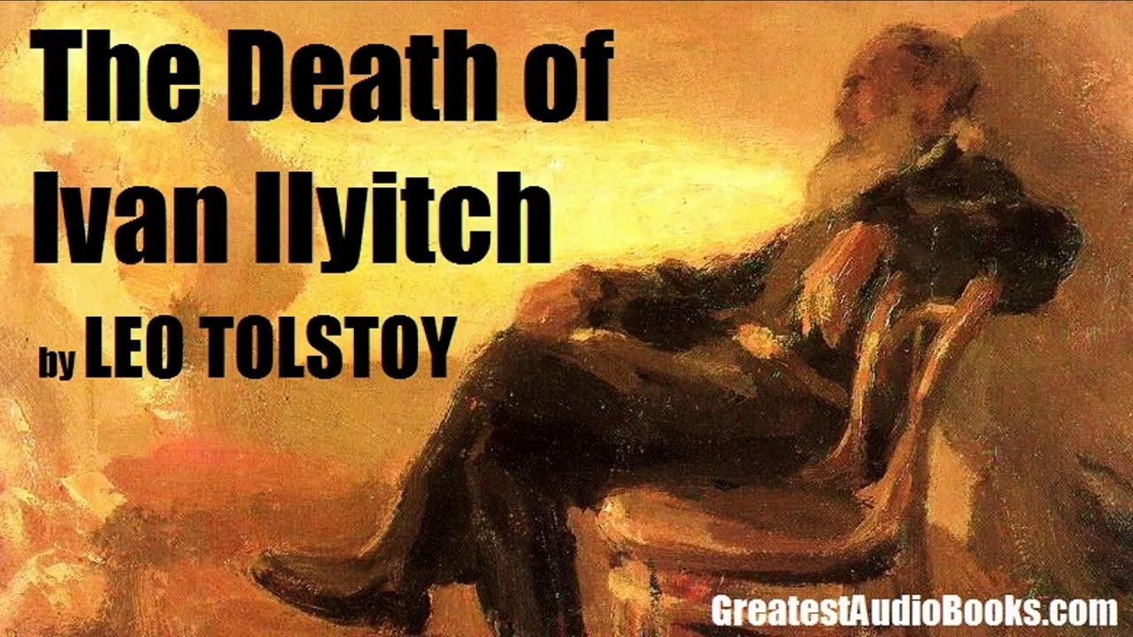 the death of ivan ilyitch by leo tolstoy full audiobook the death of ivan ilyitch by leo tolstoy full audiobook greatest audio books