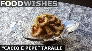 Cacio e Pepe Taralli (Cheese & Pepper Pretzels) - Food Wishes