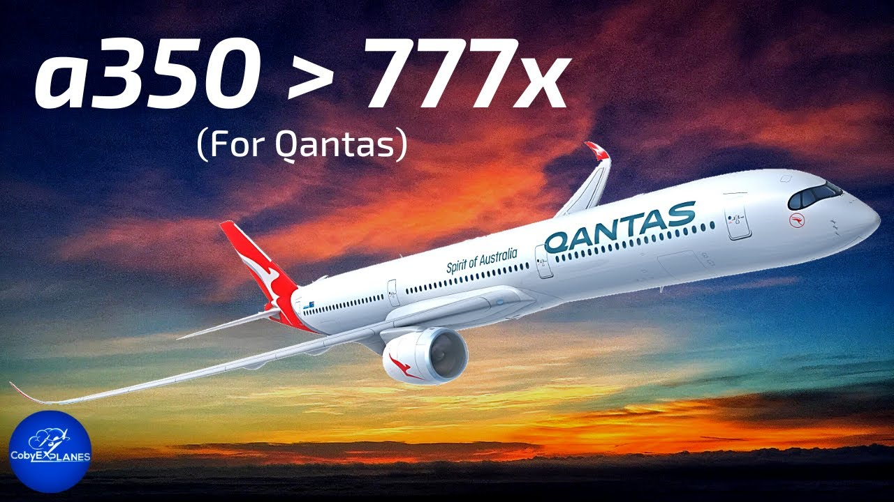 Why Did Qantas Choose the a350 Over the 777x?
