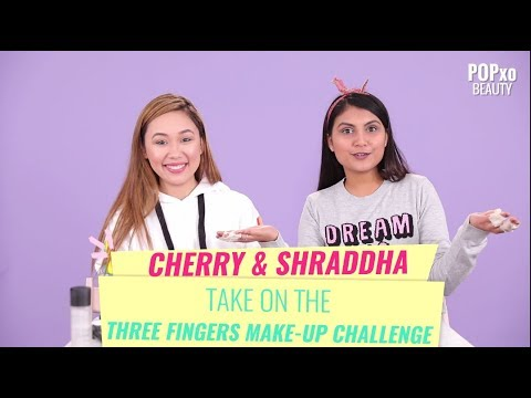 Cherry & Shraddha Take On The Three Finger Make-Up Challenge - POPxo Beauty