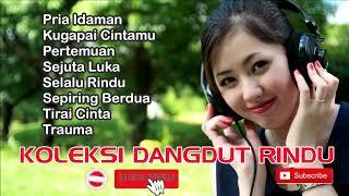 Download KOLEKSI DANGDUT RINDU    PRIA IDAMAN    MUSIK DANGDUT