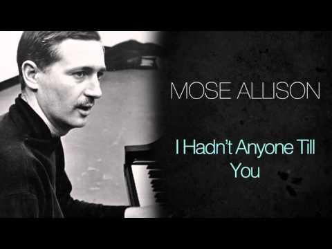Mose Allison  I Hadn't Anyone Till You