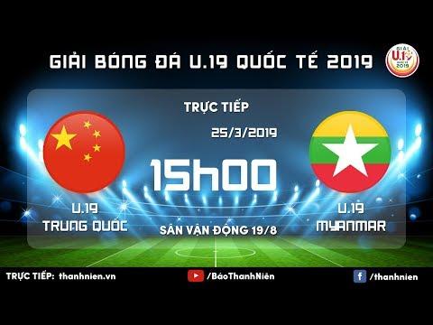 TRỰC TIẾP: Trung Quốc (China) vs Myanmar | U.19 Quốc tế 2019