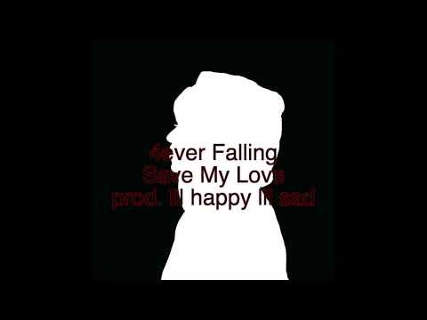4ever Falling - Save My Love (prod. lil happy lil sad)
