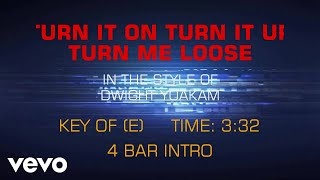 Dwight Yoakam - Turn It On, Turn It Up, Turn Me Loose (Karaoke)