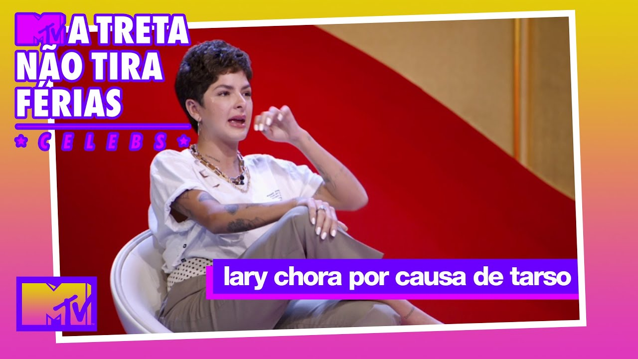 Lary explica ranço por Tarso e chora MUITO!   MTV A Treta Não Tira Férias Celebs T1