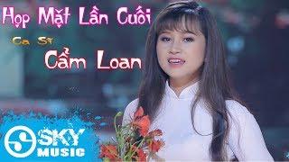 Họp Mặt Lần Cuối - Cẩm Loan (MV Official)