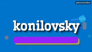 KONILOVSKY - HOW TO PRONOUNCE IT!?