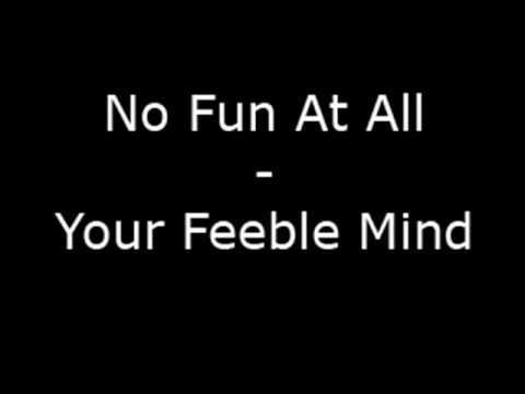 No Fun At All - Your Feeble Mind