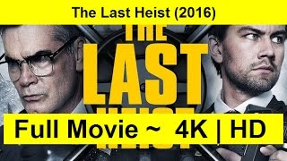 The Last Heist Full Length'MOVIE 2016