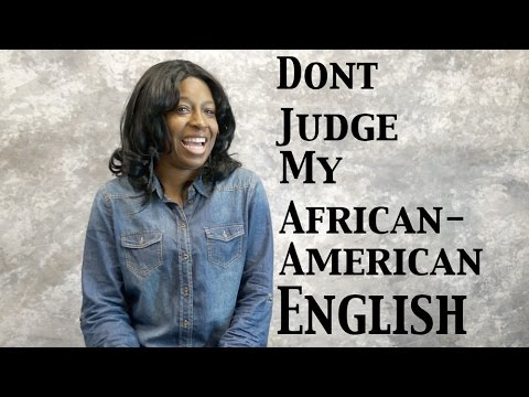 Don't Judge My African American English