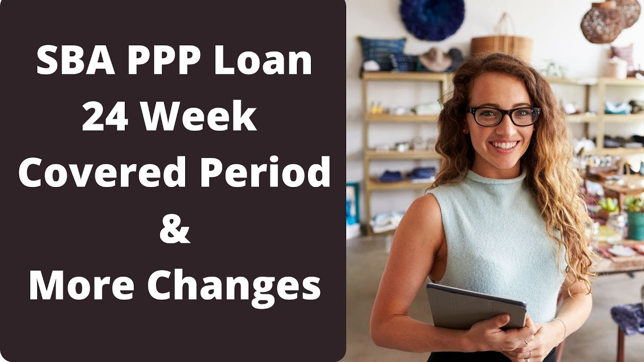 SBA PPP Loan 24 Week Covered Period & Additional Changes ...