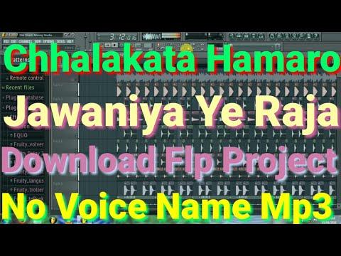 Chhalakata Hamro Jawaniya Ye Raja Download Flp Project No Voice Name MP3