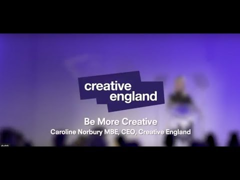 Be More Creative: Manchester - Caroline Norbury, MBE, CEO, Creative England