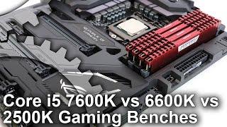 Core i5 7600K Stock/4.2GHz vs Core i5 6600K/ 2500K Gaming Benchmarks