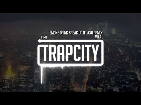 Mila J - Smoke, Drink, Break-Up (Flaxo Remix)