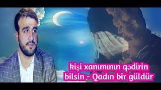 Hacı Ramil - kişi xanımının qədirin bilsin - Qadın bir güldür