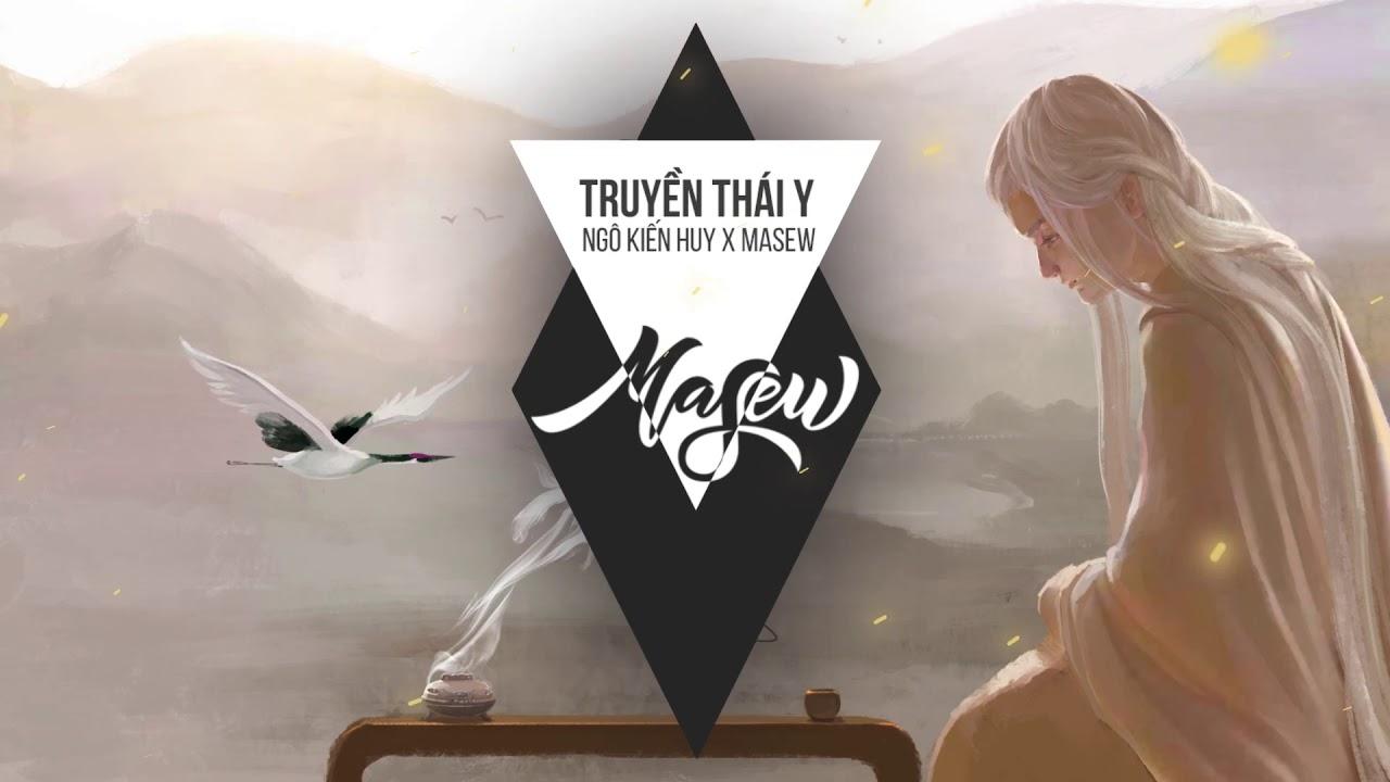 Truyền Thái Y – Ngô Kiến Huy ( Masew Remix )