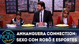 Anhanguera Connection: Sexo com robô e esportes | The Noite (05/12/18)