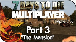 "7 Days to Die Multiplayer │ Part 3 │ ""The Mansion"" [Alpha 9.3]"
