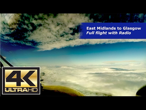 East Midlands Glasgow - Vol Complet avec Radio ATC - Amazing Ultra HD 4K