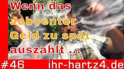 Wenn das Jobcenter Leistungen zu spät auszahlt | ihr-hartz4.de #46