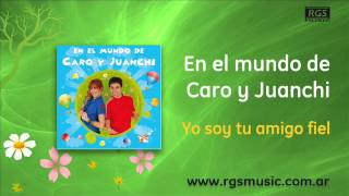 En el mundo de Caro y Juanchi - Yo soy tu amigo fiel