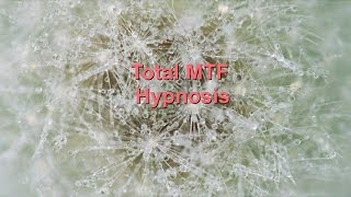 Repeat youtube video Total MTF Hypnosis