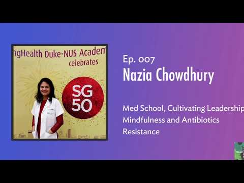 Ep. 007 — Nazia Chowdhury on Med School, Leadership, Mindfulness and Antibiotics Resistance