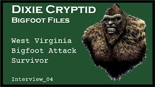 Bigfoot File_04. W. Virginia Bigfoot Attack Survivor