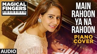 Main Rahoon Ya Na Rahoon Instrumental (Piano) Song | Gurbani Bhatia | Magical Fingers 3