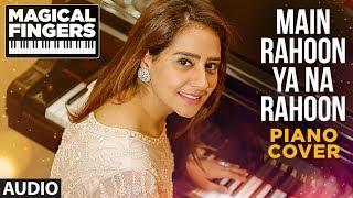 main rahoon ya na rahoon instrumental piano song gurbani bhatia magical fingers 3